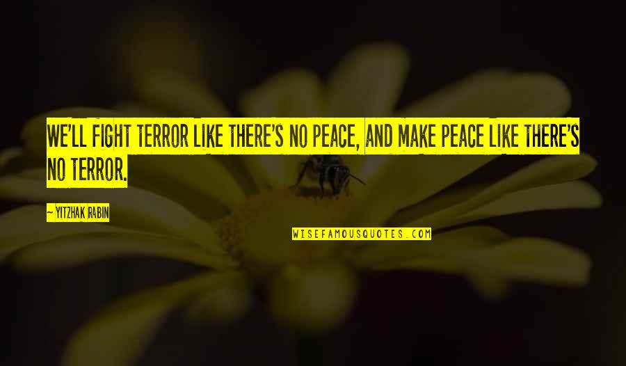 Fighting Then Making Up Quotes By Yitzhak Rabin: We'll fight terror like there's no peace, and