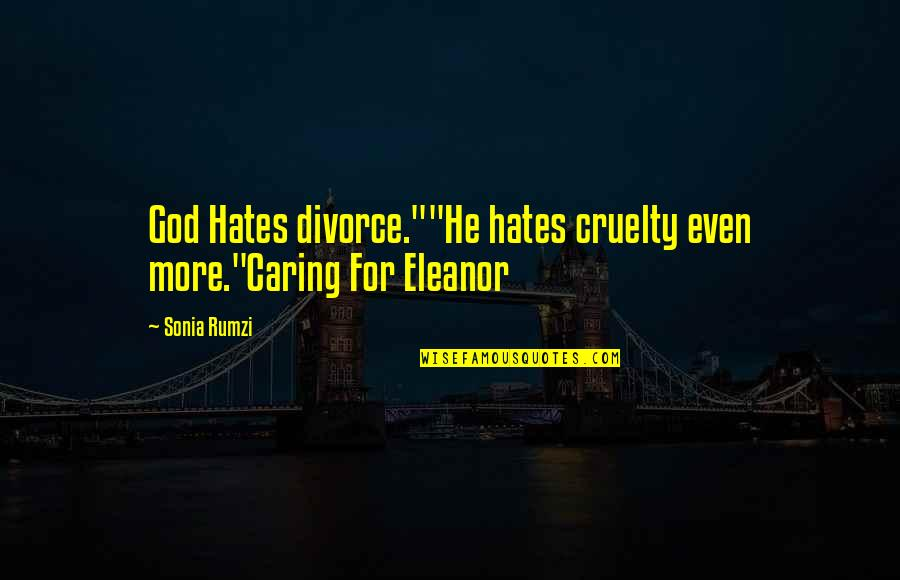 "Fighting Until The End Quotes By Sonia Rumzi: God Hates divorce.""""He hates cruelty even more.""Caring For"