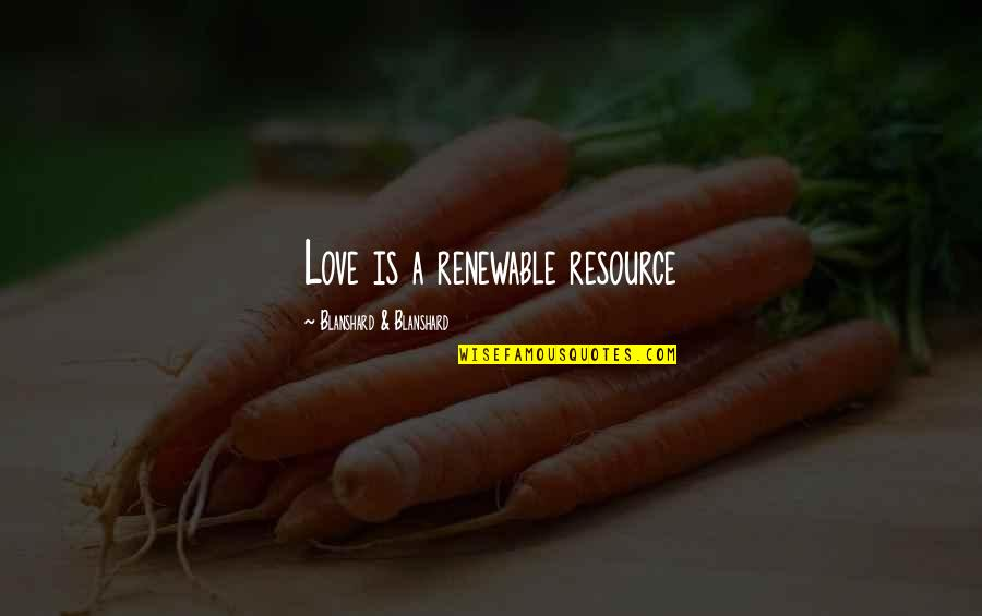 Fights In A Relationship Quotes By Blanshard & Blanshard: Love is a renewable resource