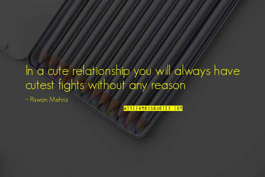 Fights In A Relationship Quotes By Pawan Mehra: In a cute relationship you will always have