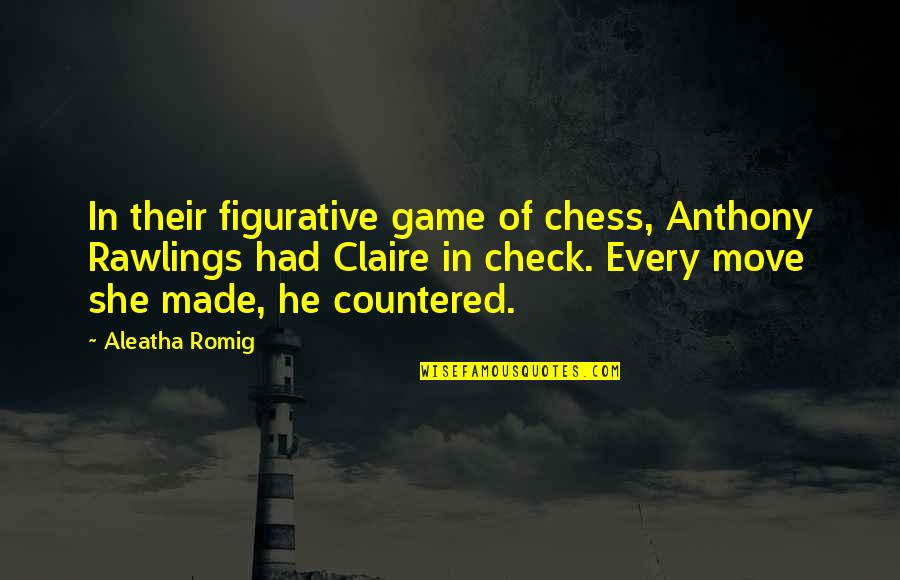 Figurative Quotes By Aleatha Romig: In their figurative game of chess, Anthony Rawlings