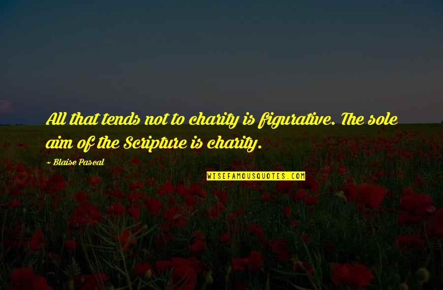 Figurative Quotes By Blaise Pascal: All that tends not to charity is figurative.