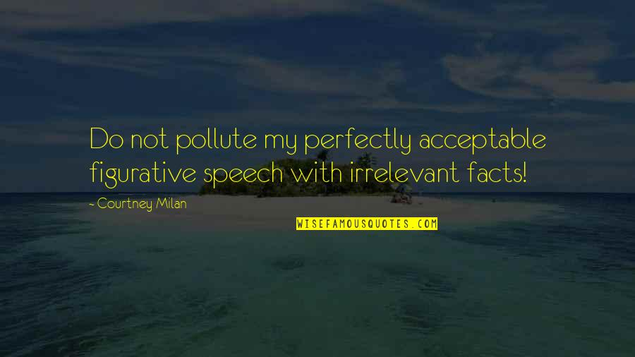 Figurative Quotes By Courtney Milan: Do not pollute my perfectly acceptable figurative speech