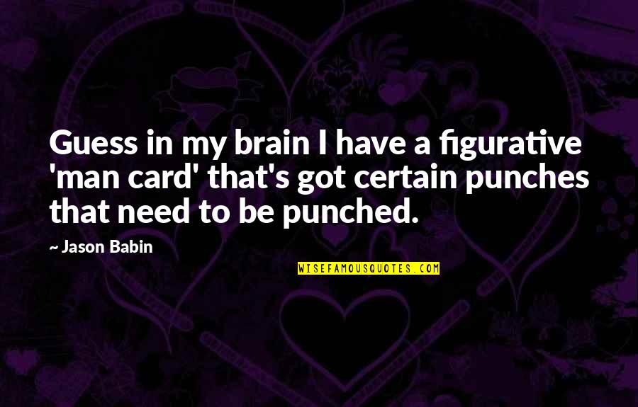 Figurative Quotes By Jason Babin: Guess in my brain I have a figurative