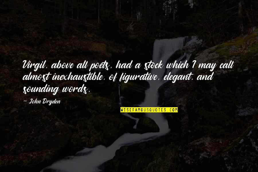 Figurative Quotes By John Dryden: Virgil, above all poets, had a stock which