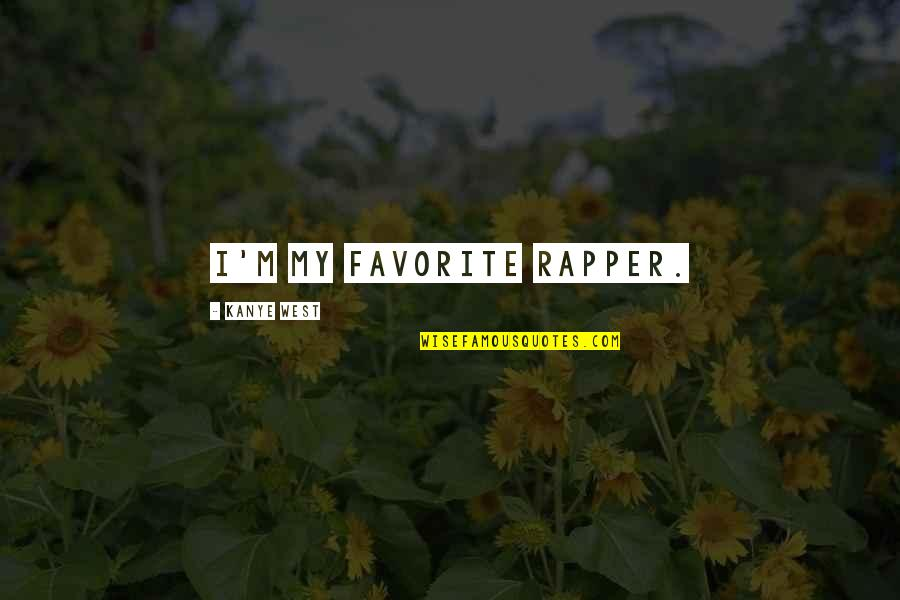 Figurative Quotes By Kanye West: I'm my favorite rapper.