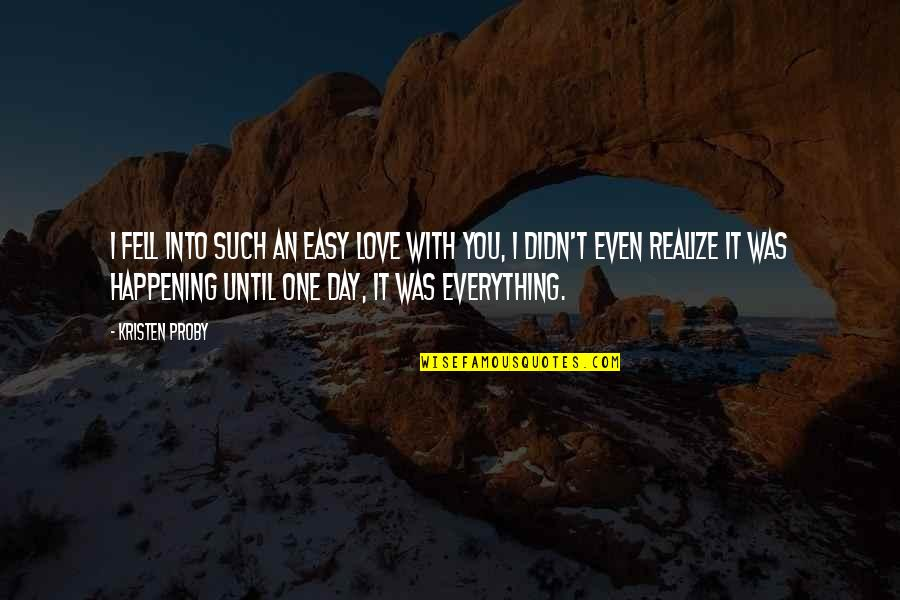 Figurative Quotes By Kristen Proby: I fell into such an easy love with
