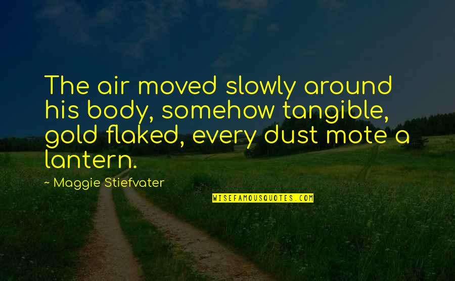 Figurative Quotes By Maggie Stiefvater: The air moved slowly around his body, somehow