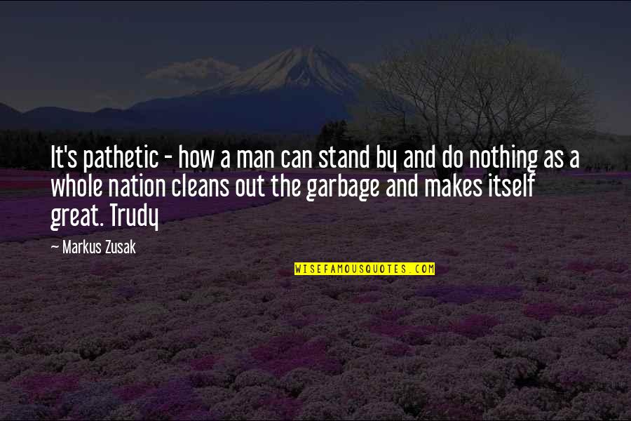 Figurative Quotes By Markus Zusak: It's pathetic - how a man can stand
