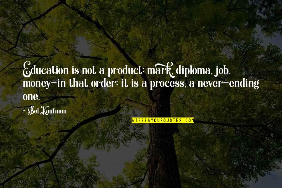 Fijne Week Quotes By Bel Kaufman: Education is not a product: mark, diploma, job,