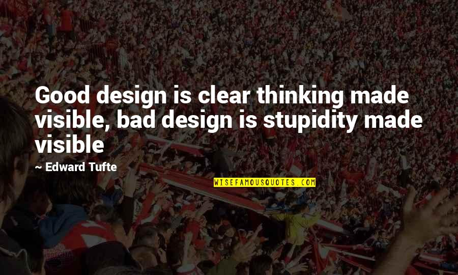 Fijne Week Quotes By Edward Tufte: Good design is clear thinking made visible, bad