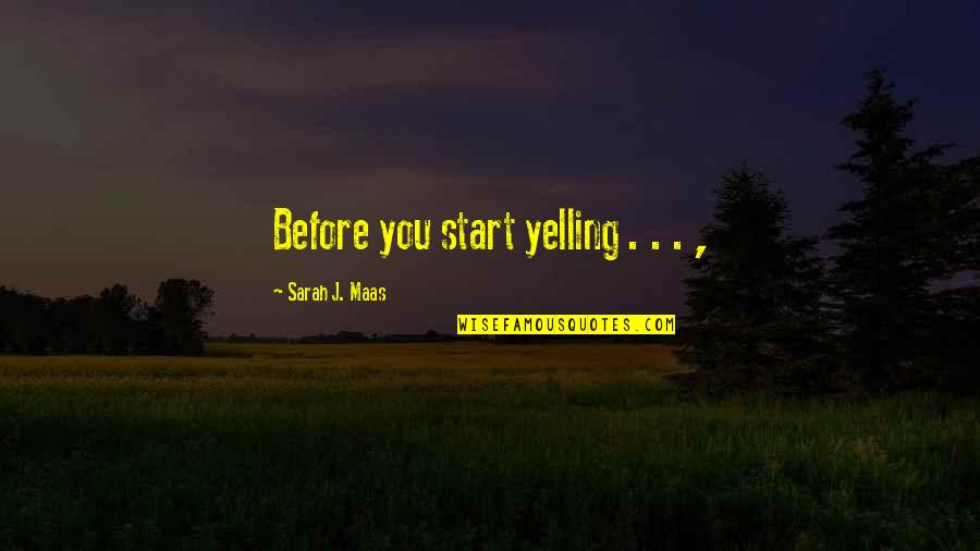 Fijne Week Quotes By Sarah J. Maas: Before you start yelling . . . ,