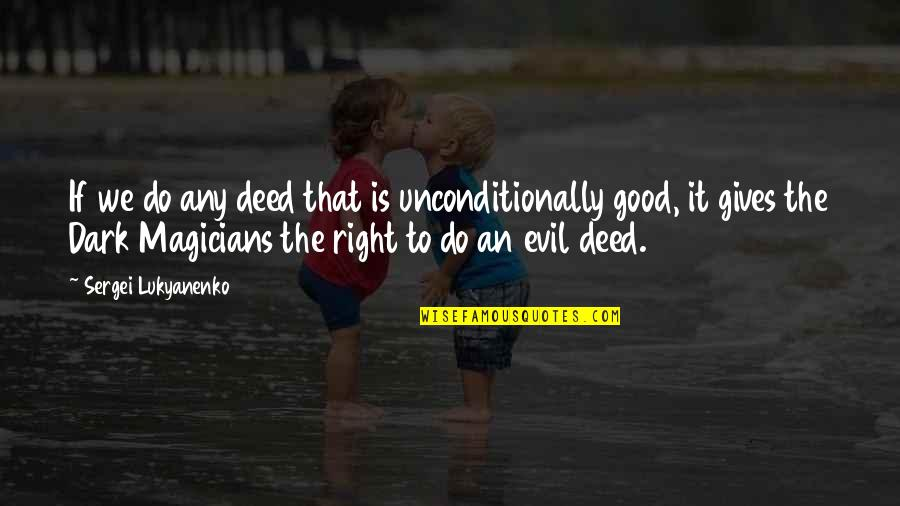 Fijne Week Quotes By Sergei Lukyanenko: If we do any deed that is unconditionally