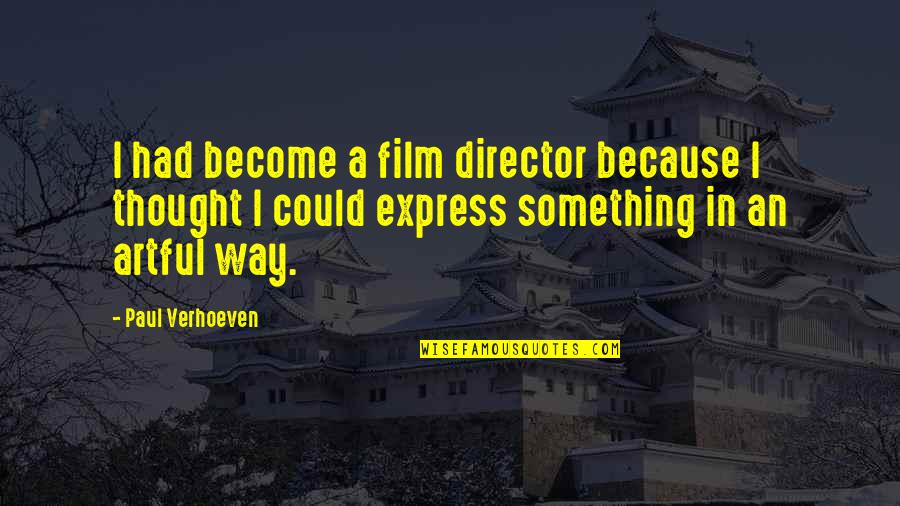 Filbert Quotes By Paul Verhoeven: I had become a film director because I