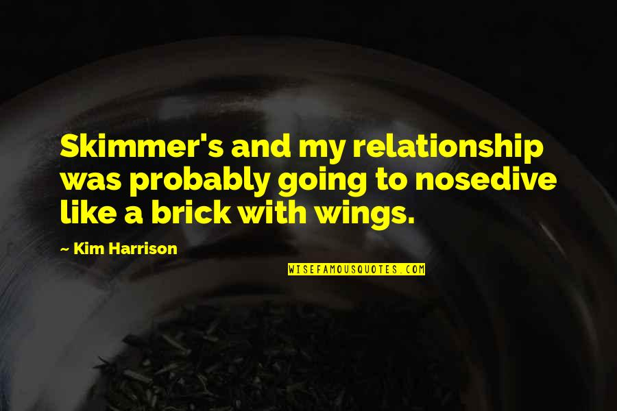 Filial Daughter Quotes By Kim Harrison: Skimmer's and my relationship was probably going to