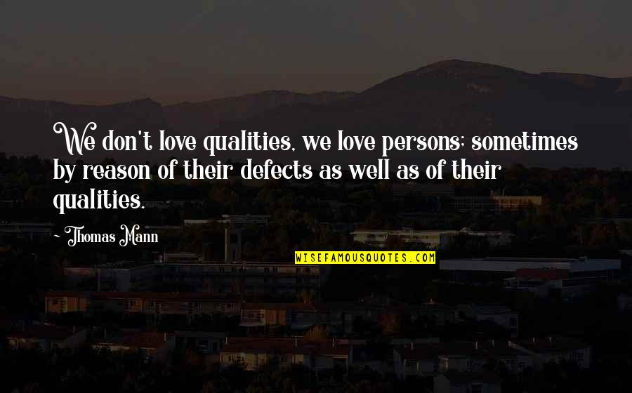 Filial Daughter Quotes By Thomas Mann: We don't love qualities, we love persons; sometimes