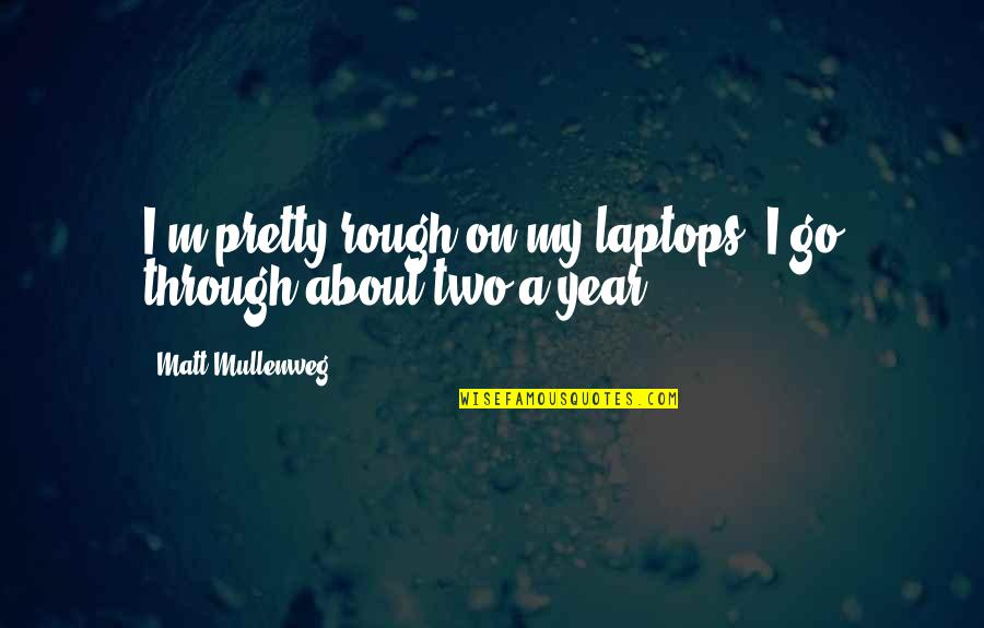 Filiform Quotes By Matt Mullenweg: I'm pretty rough on my laptops. I go