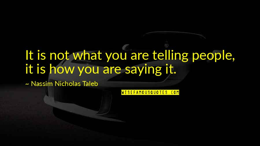 Filiform Quotes By Nassim Nicholas Taleb: It is not what you are telling people,