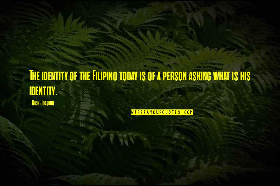 Filipino Identity Quotes By Nick Joaquin: The identity of the Filipino today is of
