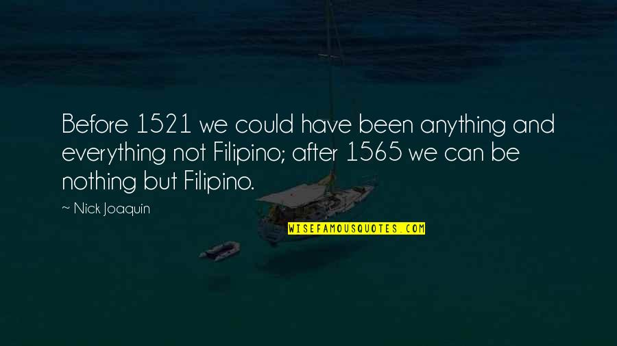 Filipino Identity Quotes By Nick Joaquin: Before 1521 we could have been anything and