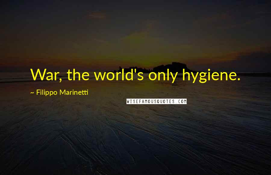 Filippo Marinetti quotes: War, the world's only hygiene.
