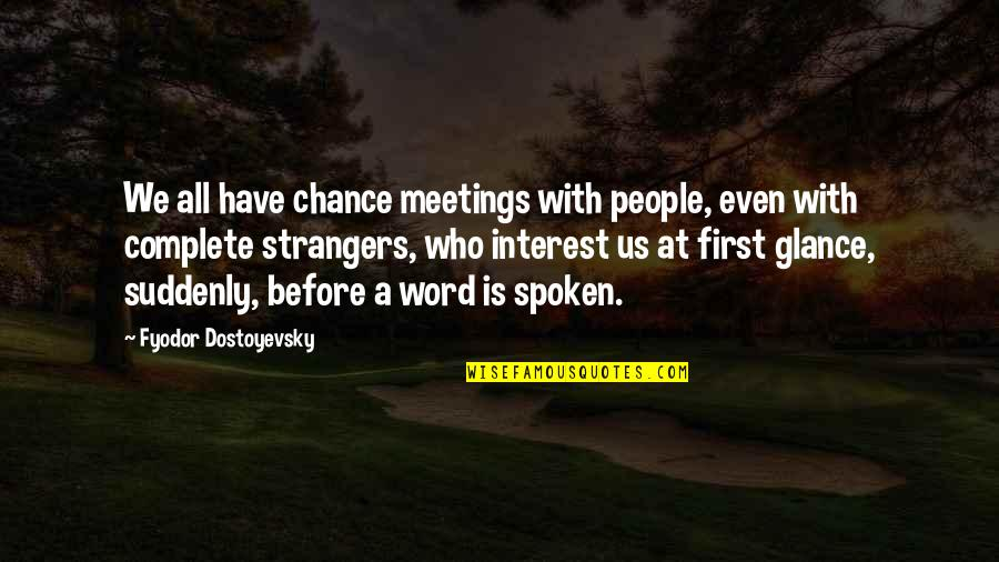 Film Reviews Quotes By Fyodor Dostoyevsky: We all have chance meetings with people, even