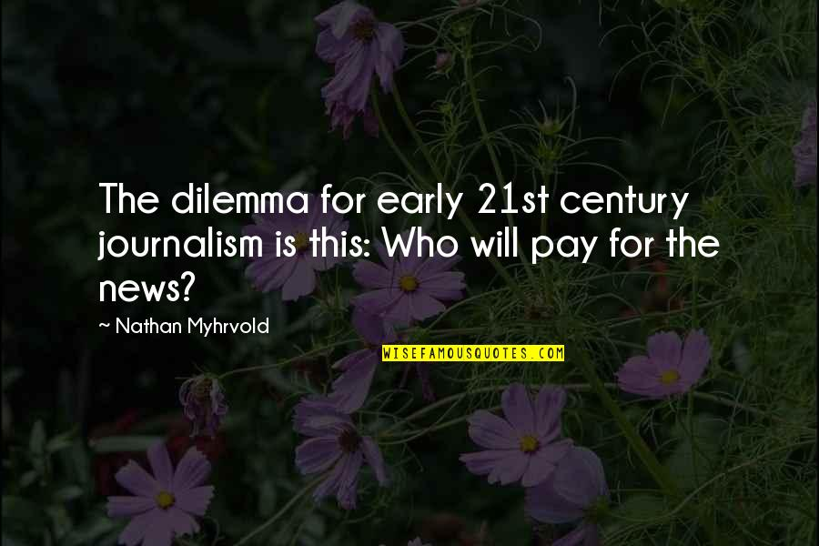 Film Reviews Quotes By Nathan Myhrvold: The dilemma for early 21st century journalism is
