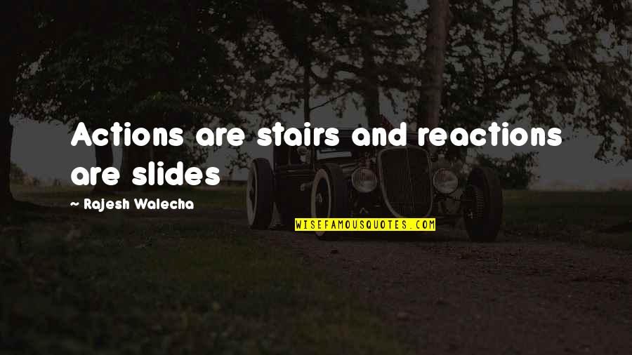 Film Reviews Quotes By Rajesh Walecha: Actions are stairs and reactions are slides