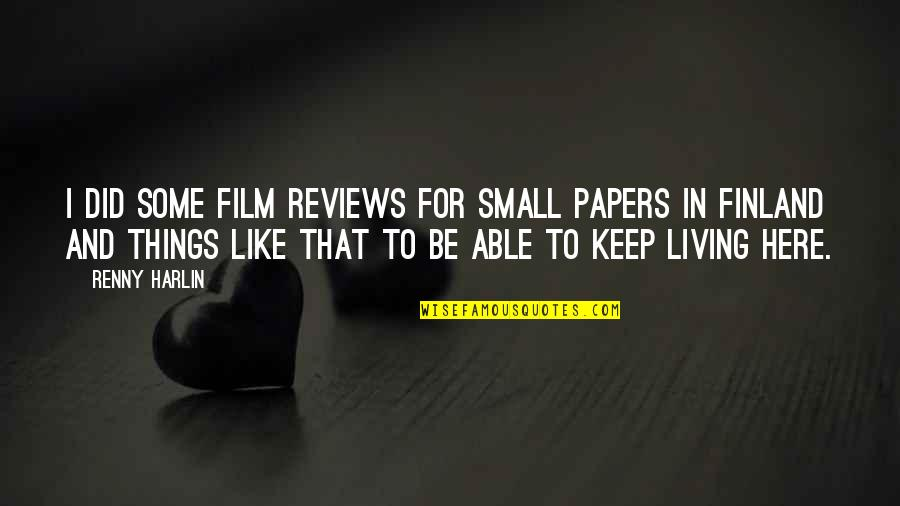 Film Reviews Quotes By Renny Harlin: I did some film reviews for small papers