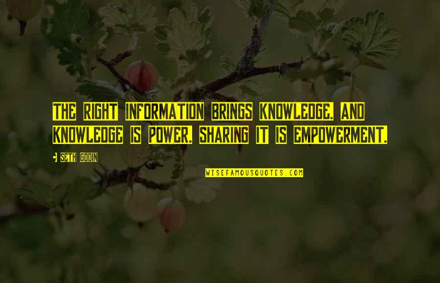 Film Reviews Quotes By Seth Godin: THE RIGHT INFORMATION BRINGS KNOWLEDGE. AND KNOWLEDGE IS