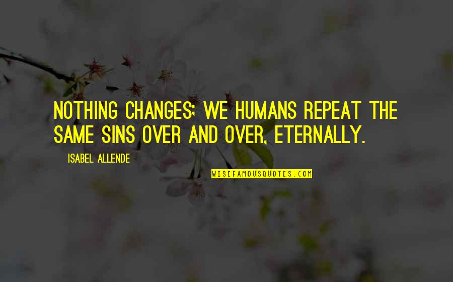 Filmgoers Quotes By Isabel Allende: Nothing changes; we humans repeat the same sins