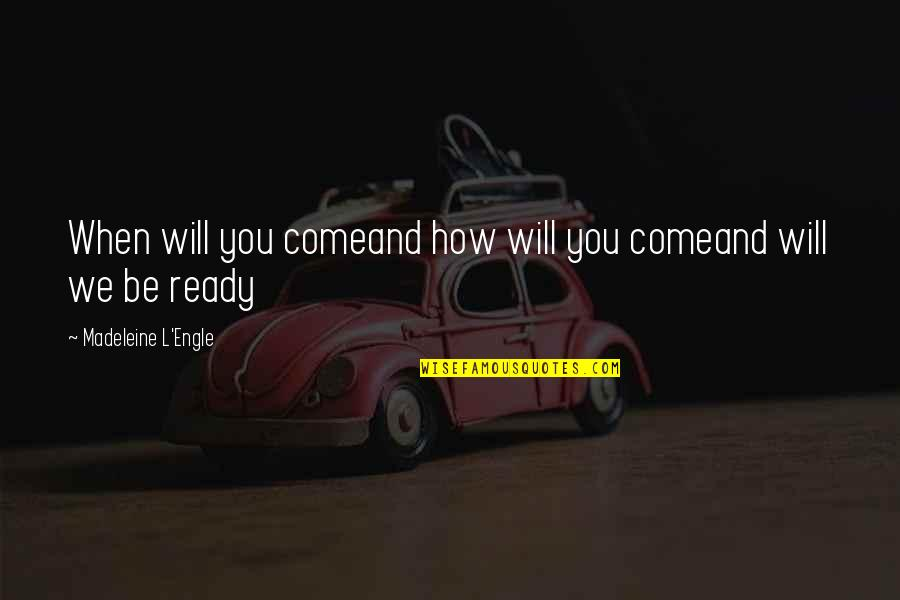 Filmgoers Quotes By Madeleine L'Engle: When will you comeand how will you comeand