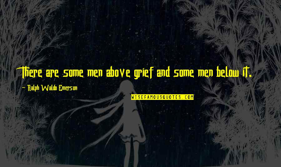 Filmgoers Quotes By Ralph Waldo Emerson: There are some men above grief and some