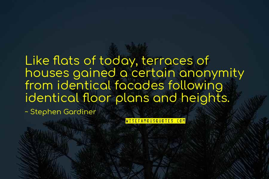 Filmgoers Quotes By Stephen Gardiner: Like flats of today, terraces of houses gained