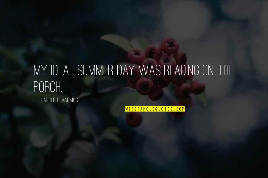 Fin Greenall Quotes By Harold E. Varmus: My ideal summer day was reading on the