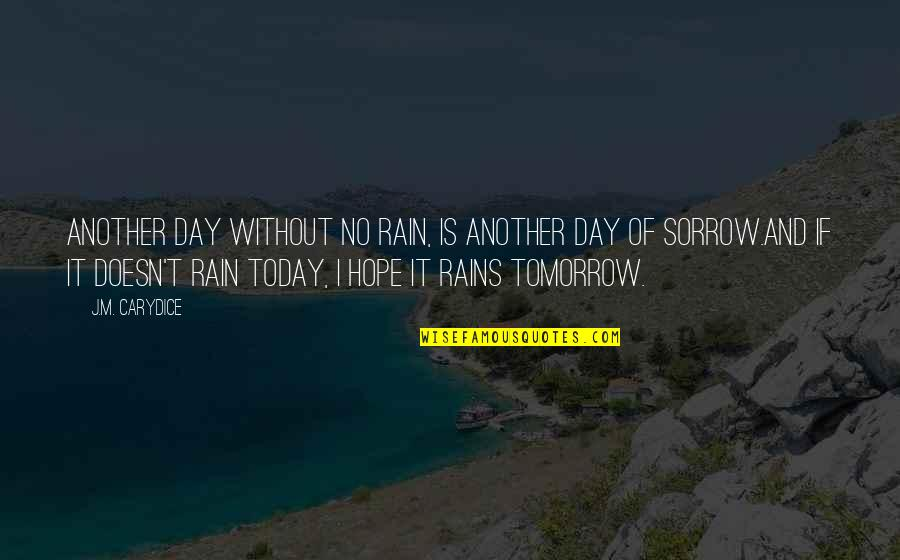 Fin Greenall Quotes By J.M. Carydice: Another day without no rain, is another day
