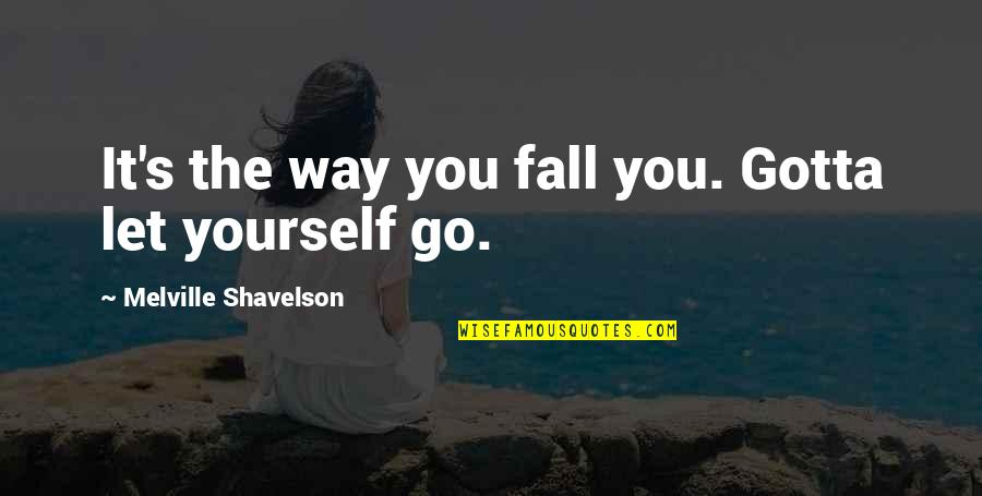 Fin Greenall Quotes By Melville Shavelson: It's the way you fall you. Gotta let