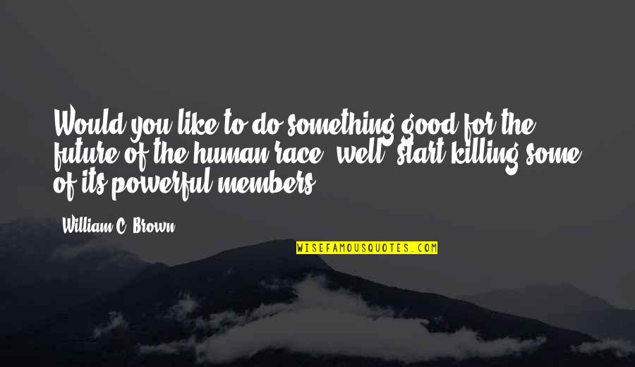 Fin Greenall Quotes By William C. Brown: Would you like to do something good for