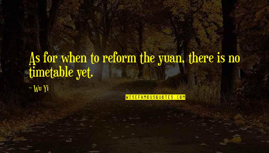 Fin Greenall Quotes By Wu Yi: As for when to reform the yuan, there