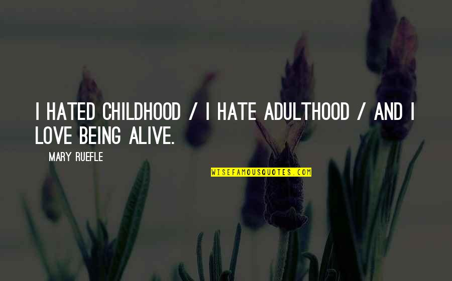 Final Fantasy 9 Funny Quotes By Mary Ruefle: I hated childhood / I hate adulthood /