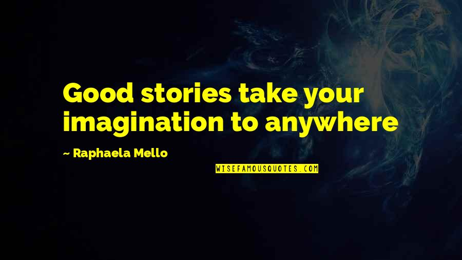 Final Fantasy 9 Funny Quotes By Raphaela Mello: Good stories take your imagination to anywhere