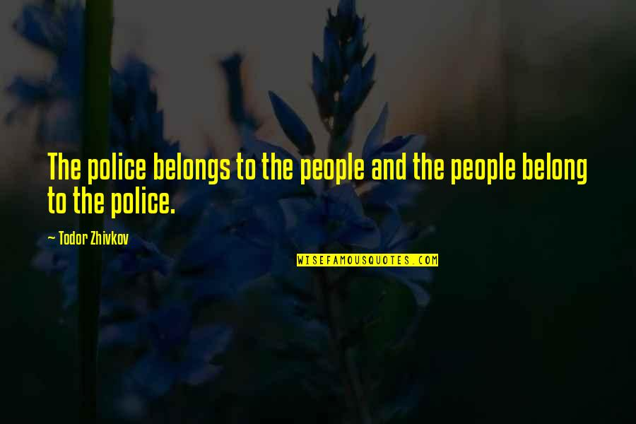 Final Fantasy 9 Funny Quotes By Todor Zhivkov: The police belongs to the people and the