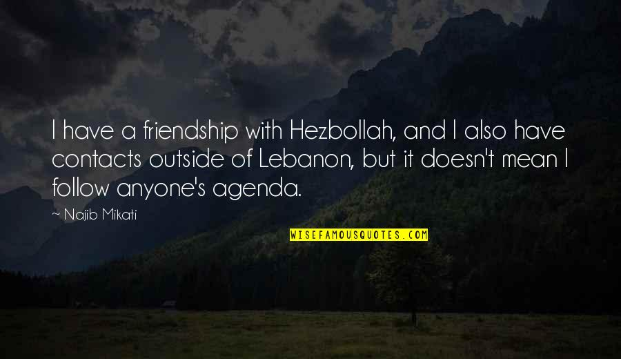 Final Fantasy Dissidia Cecil Quotes By Najib Mikati: I have a friendship with Hezbollah, and I