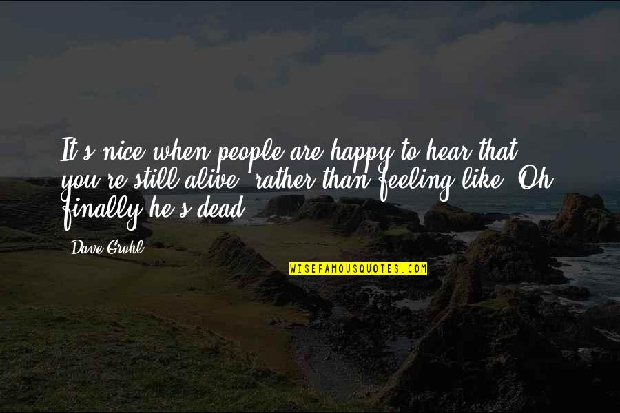 Finally Am Happy Quotes By Dave Grohl: It's nice when people are happy to hear