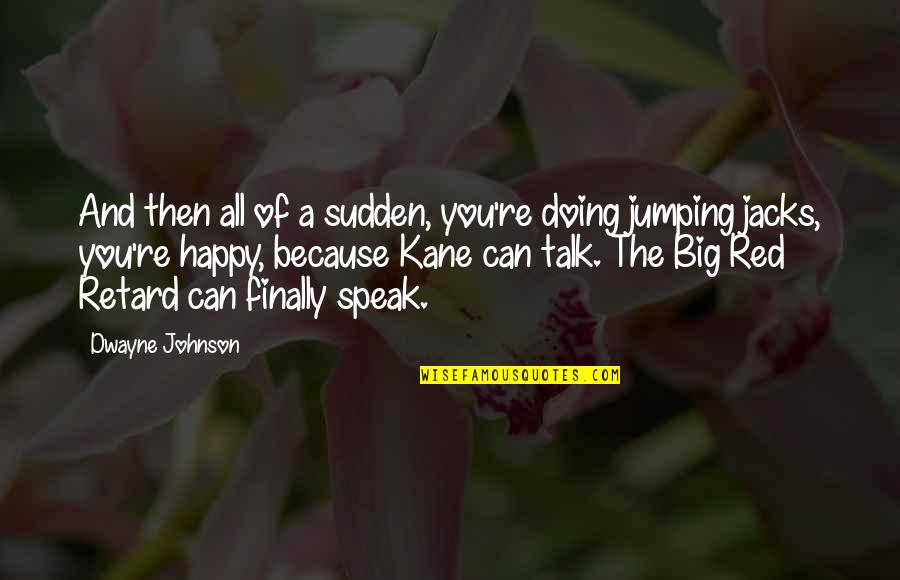 Finally Am Happy Quotes By Dwayne Johnson: And then all of a sudden, you're doing
