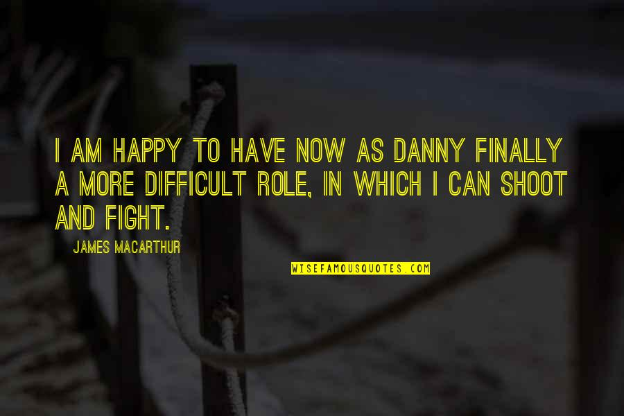Finally Am Happy Quotes By James MacArthur: I am happy to have now as Danny
