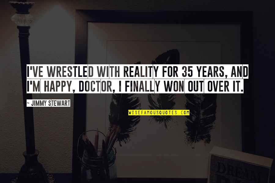 Finally Am Happy Quotes By Jimmy Stewart: I've wrestled with reality for 35 years, and