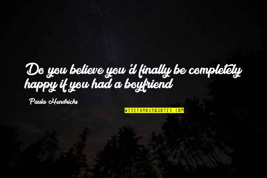 Finally Am Happy Quotes By Paula Hendricks: Do you believe you'd finally be completely happy