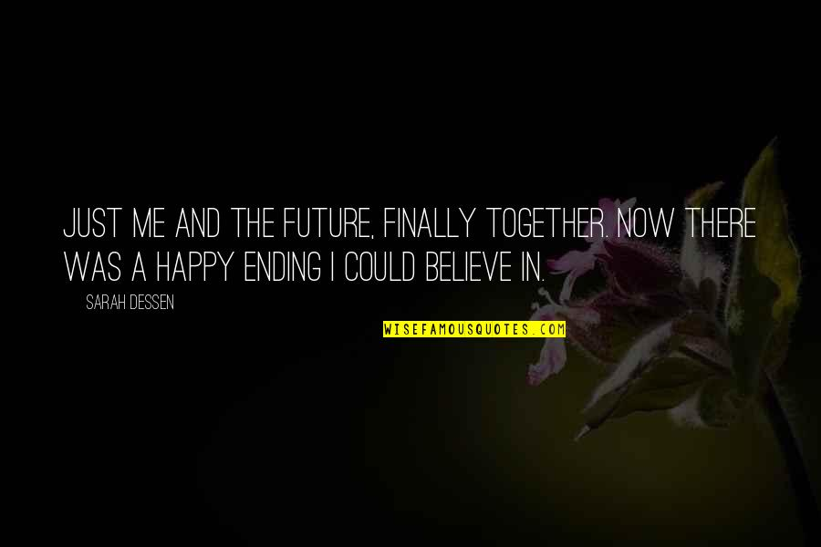 Finally Am Happy Quotes By Sarah Dessen: Just me and the future, finally together. Now