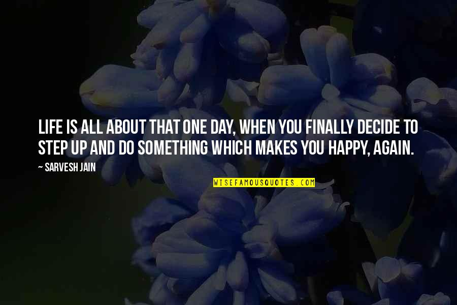 Finally Am Happy Quotes By Sarvesh Jain: Life is all about that one day, when